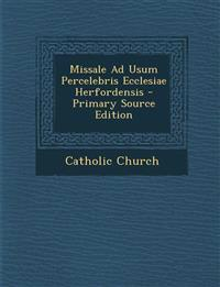 Missale Ad Usum Percelebris Ecclesiae Herfordensis - Primary Source Edition