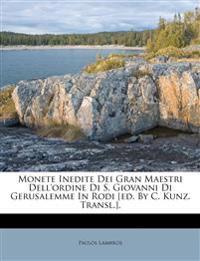 Monete Inedite Dei Gran Maestri Dell'ordine Di S. Giovanni Di Gerusalemme In Rodi [ed. By C. Kunz. Transl.].