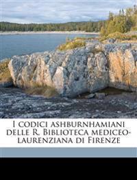 I codici ashburnhamiani delle R. Biblioteca mediceo-laurenziana di Firenze Volume 1, pt.1