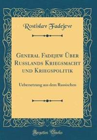 General Fadejew Über Russlands Kriegsmacht und Kriegspolitik