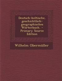 Deutsch-keltische, geschichtlich-geographisches Wörterbuch.
