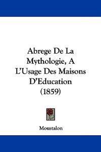 Abrege De La Mythologie, a L'usage Des Maisons D'education