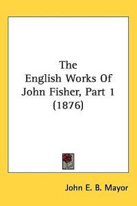 The English Works of John Fisher