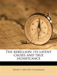 The rebellion: its latent causes and true significance Volume 2