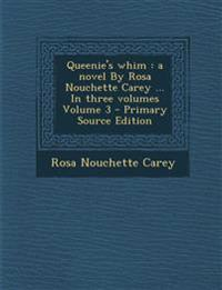 Queenie's Whim: A Novel by Rosa Nouchette Carey ... in Three Volumes Volume 3 - Primary Source Edition