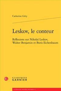 Leskov, Le Conteur: Reflexions Sur Nikolai Leskov, Walter Benjamin Et Boris Eichenbaum