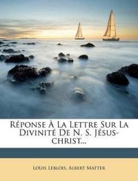 Réponse À La Lettre Sur La Divinité De N. S. Jésus-christ...
