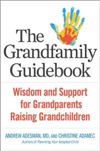 The Grandfamily Guidebook: Wisdom and Support for Grandparents Raising Grandchildren