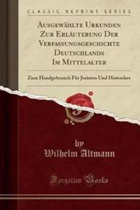 Ausgewählte Urkunden Zur Erläuterung Der Verfassungsgeschichte Deutschlands Im Mittelalter