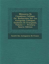 Mémoires De L'académie Celtique: Ou, Recherches Sur Les Antiquités Celtiques, Gauloises Et Françaises, Volume 1