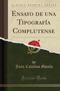 Ensayo de una Tipografía Complutense (Classic Reprint)