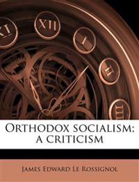 Orthodox socialism; a criticism