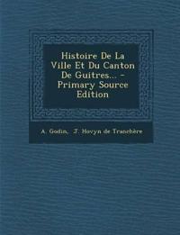 Histoire de La Ville Et Du Canton de Guitres... - Primary Source Edition