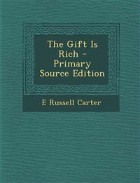 The Gift Is Rich