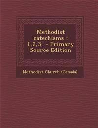 Methodist catechisms : 1,2,3