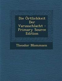 Die Ortlichkeit Der Varusschlacht - Primary Source Edition