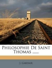 Philosophie de Saint Thomas ......