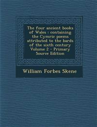 The Four Ancient Books of Wales: Containing the Cymric Poems Attributed to the Bards of the Sixth Century Volume 2 - Primary Source Edition