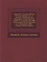 Recueil De Travaux Offerts Par Les Auteurs À H. A. Lorentz, Professeur De Physique À L'université De Leiden, À L'occasion Du 25Mo Anniversaire De Son