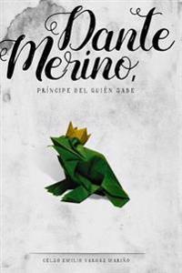 Dante Merino, Principe del Quien Sabe
