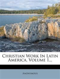 Christian Work In Latin America, Volume 1...