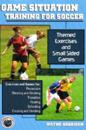 Game Situation Training for Soccer: Themed Exercises and Small-Sided Games