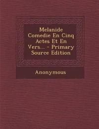 Melanide Comedie En Cinq Actes Et En Vers... - Primary Source Edition