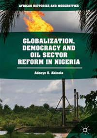Globalization, Democracy and Oil Sector Reform in Nigeria