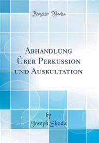 Abhandlung Über Perkussion und Auskultation (Classic Reprint)
