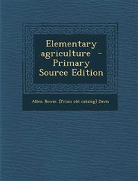 Elementary Agriculture - Primary Source Edition
