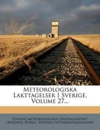 Meteorologiska Lakttagelser I Sverige, Volume 27...