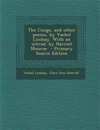 The Congo, and other poems, by Vachel Lindsay. With an introd. by Harriet Monroe  - Primary Source Edition