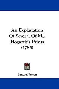 An Explanation Of Several Of Mr. Hogarth's Prints (1785)