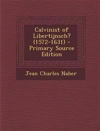 Calvinist of Libertijnsch? (1572-1631)
