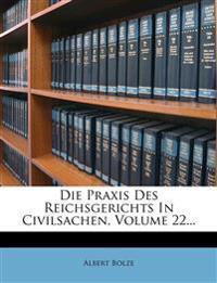 Die Praxis Des Reichsgerichts in Civilsachen, Volume 22...