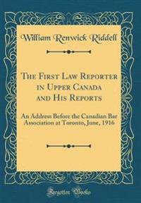 The First Law Reporter in Upper Canada and His Reports