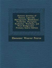 Historic Sketches of Hanson, Lakeville, Mattapoisett, Middleboro', Pembroke, Plympton, Rochester, Wareham, and West Bridgewater - Primary Source Editi