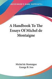 A Handbook to the Essays of Michel De Montaigne