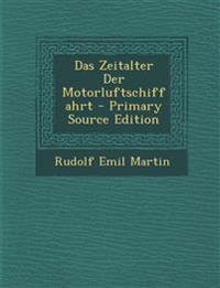 Das Zeitalter Der Motorluftschiffahrt - Primary Source Edition
