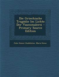 Die Griechische Tragodie Im Lichte Der Vasenmalerei - Primary Source Edition