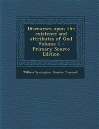 Discourses upon the existence and attributes of God Volume 1