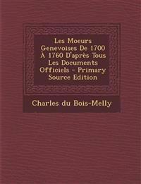 Les Moeurs Genevoises De 1700 À 1760 D'après Tous Les Documents Officiels
