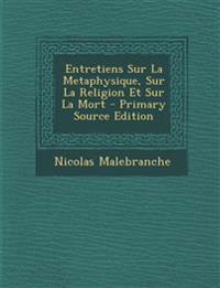 Entretiens Sur La Metaphysique, Sur La Religion Et Sur La Mort - Primary Source Edition