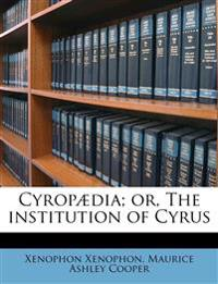 Cyropædia; or, The institution of Cyrus