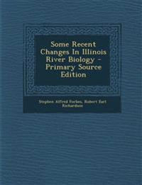 Some Recent Changes In Illinois River Biology