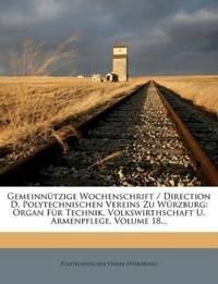 Gemeinnützige Wochenschrift / Direction D. Polytechnischen Vereins Zu Würzburg: Organ Für Technik, Volkswirthschaft U. Armenpflege, Volume 18...