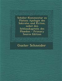 Schuler-Kommentar Zu Platons Apologie Des Sokrates Und Kriton, Nebst Den Schlusskapiteln Des Phaedon - Primary Source Edition
