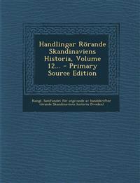 Handlingar Rörande Skandinaviens Historia, Volume 12... - Primary Source Edition