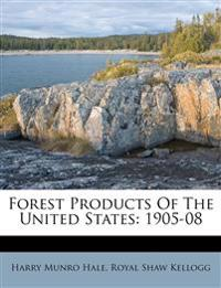 Forest Products Of The United States: 1905-08