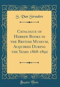 Catalogue of Hebrew Books in the British Museum, Acquired During the Years 1868-1892 (Classic Reprint)